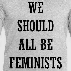 We Should All Be Feminists T-Shirts - Men's Sweatshirt by Stanley & Stella