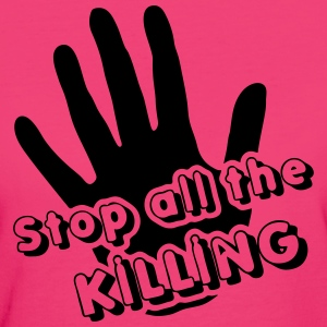 Stop all the Killing - Frauen Bio-T-Shirt