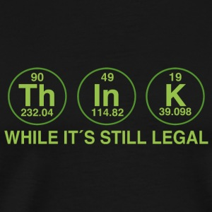 As long as it is legal thinking Mugs & Drinkware - Men's Premium T-Shirt