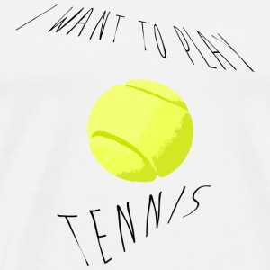 I want to play tennis Bouteilles et Tasses - T-shirt Premium Homme