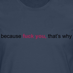 because fuck you that's why T-shirts - Mannen Premium shirt met lange mouwen