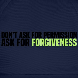 ask for forgiveness Shirts - Baseball Cap