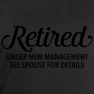 Retired - Under New Management. See Spouse... T-Shirts - Men's Sweatshirt by Stanley & Stella