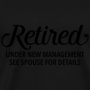 Retired - Under New Management. See Spouse... Toppe - Herre premium T-shirt
