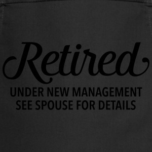 Retired - Under New Management. See Spouse... T-Shirts - Cooking Apron