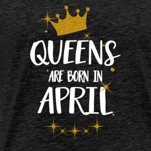 QUEENS ARE BORN IN APRIL Tops - Men's Premium T-Shirt
