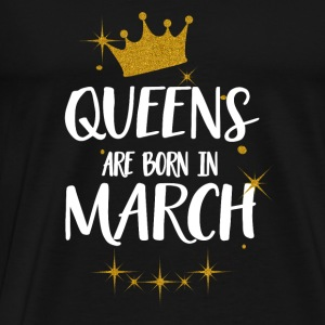 QUEENS ARE BORN IN MARCH Tops - Men's Premium T-Shirt