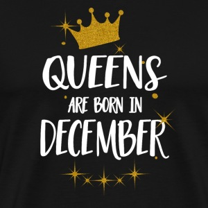 QUEENS ARE BORN IN DECEMBER Long Sleeve Shirts - Men's Premium T-Shirt