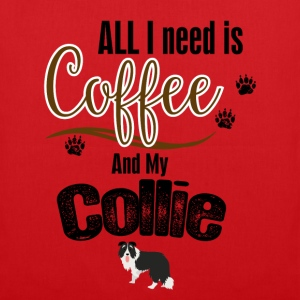 All I need is Coffee and my Collie T-Shirts - Tote Bag