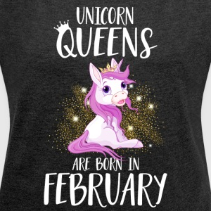 UNICORN QUEENS ARE BORN IN FEBRUARY Hoodies & Sweatshirts - Women's T-shirt with rolled up sleeves