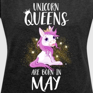 UNICORN QUEENS ARE BORN IN MAY Hoodies & Sweatshirts - Women's T-shirt with rolled up sleeves