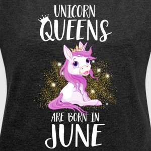 UNICORN QUEENS ARE BORN IN JUNE Hoodies & Sweatshirts - Women's T-shirt with rolled up sleeves