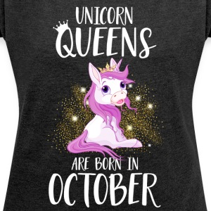 UNICORN QUEENS ARE BORN IN OCTOBER Hoodies & Sweatshirts - Women's T-shirt with rolled up sleeves