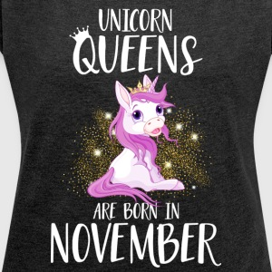 UNICORN QUEENS ARE BORN IN NOVEMBER Hoodies & Sweatshirts - Women's T-shirt with rolled up sleeves