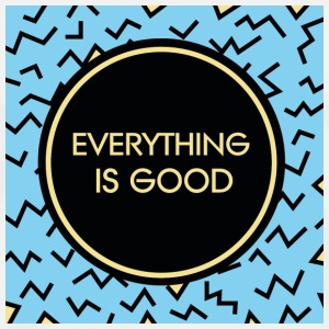 Everything is good - Männer Premium T-Shirt
