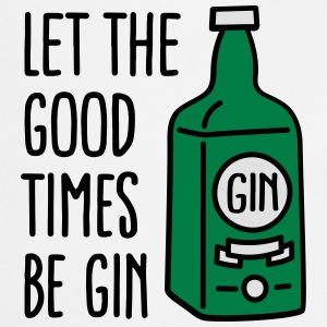 Let the good times be gin T-shirts - Forklæde