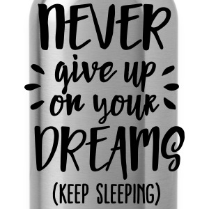 Never give up on your dreams - keep sleeping T-Shirts - Trinkflasche