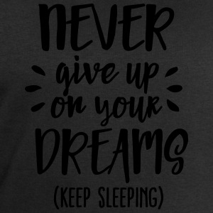 Never give up on your dreams - keep sleeping T-Shirts - Men's Sweatshirt by Stanley & Stella