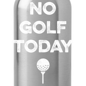 NO GOLF TODAY T-Shirts - Water Bottle