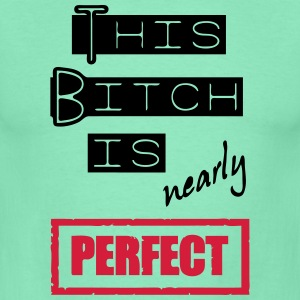 Bitch is nearly perfect - Männer T-Shirt