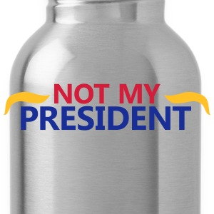 Not my president  Pullover & Hoodies - Trinkflasche