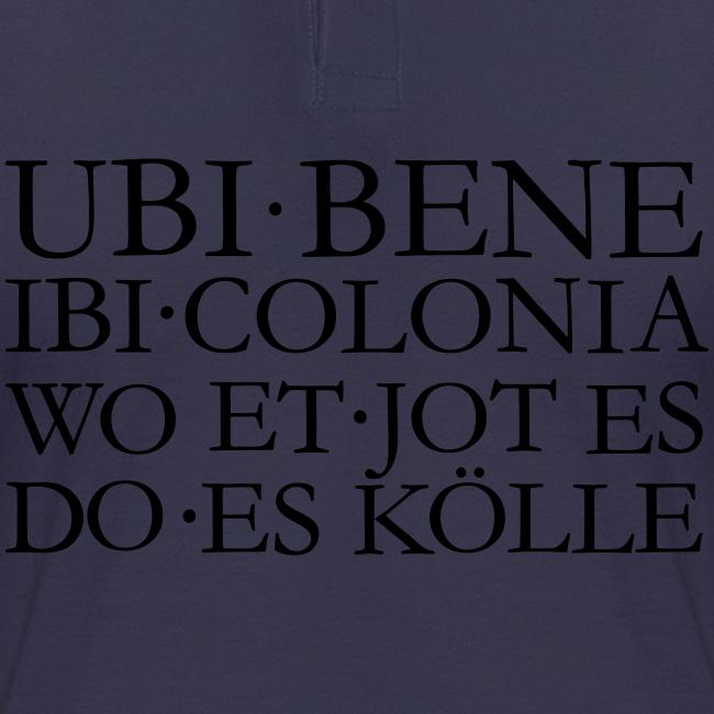 UBI BENE DO ES KÖLLE (Schwarz) Köln Spruch Römisch