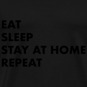 EAT SLEEP STAY AT HOME Pullover & Hoodies - Männer Premium T-Shirt