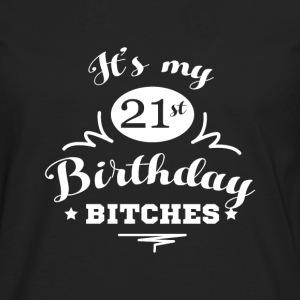 Its my 21 Birthday Bitches Geburtstag T-shirts - Mannen Premium shirt met lange mouwen