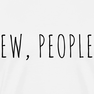 Ew People Funny Quote Delantales - Camiseta premium hombre