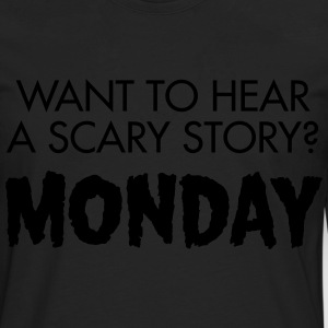 Want To Hear A Scary? Monday T-shirts - Mannen Premium shirt met lange mouwen