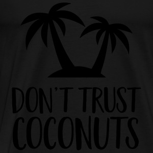Don't Trust Coconuts Toppe - Herre premium T-shirt