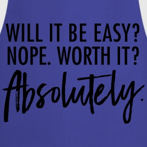 Will It Be Easy? Nope. Worth It? Absolutely. T-Shirts - Cooking Apron