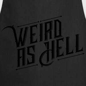 Weird as Hell T-Shirts - Kochschürze