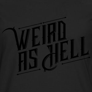 Weird as Hell T-Shirts - Männer Premium Langarmshirt