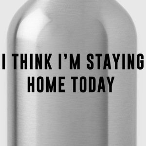 I think I'm staying home today T-shirts - Drinkfles
