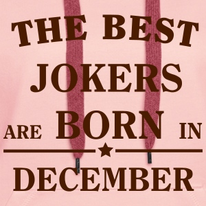 The Best Jokers Are born in DECEMBER T-Shirts - Women's Premium Hoodie