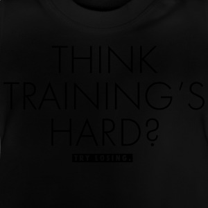 Think Training's Hard? T-Shirts - Baby T-Shirt