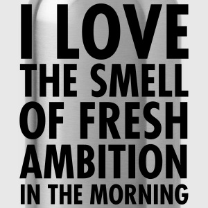 I Love The Smell Of Fresh Ambition In The Morning T-Shirts - Water Bottle