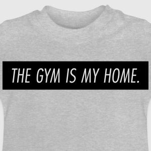the gym is my home T-Shirts - Baby T-Shirt