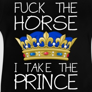 Fuck the horse - I take the prince T-Shirts - Baby T-Shirt