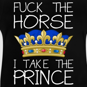 Fuck the horse - I take the prince Shirts - Baby T-Shirt