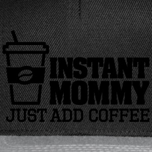 Instant mommy just add coffee T-shirts - Snapback Cap