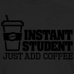 Instant student just add coffee T-Shirts - Männer Premium Langarmshirt