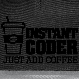 Instant coder just add coffee Hoodies & Sweatshirts - Snapback Cap