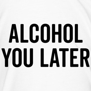 Alcohol You Later Funny Quote Mugs & Drinkware - Men's Premium T-Shirt