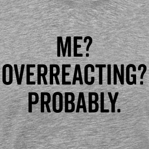 Overreacting Funny Quote Langarmshirts - Männer Premium T-Shirt