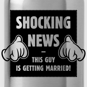 Shocking News: This Guy Is Getting Married! (1C) T-Shirts - Water Bottle