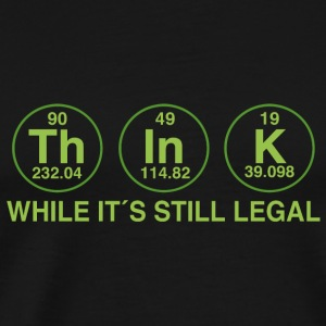 THINK!! WHILE IT IS LEGAL Sports wear - Men's Premium T-Shirt