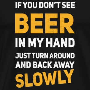 If u don´t see any beer in my hand Sportkleding - Mannen Premium T-shirt