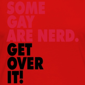 Some gay are nerd. Get over it! T-Shirts - Women's Premium Longsleeve Shirt